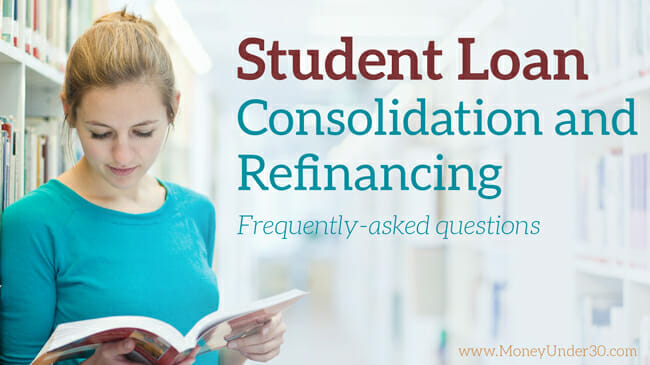 Student loan consolidation and refinancing: Frequently-asked questions.