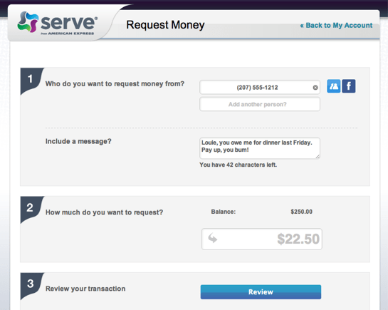 With Serve, you can easily request money from friends by text, email, or Facebook.