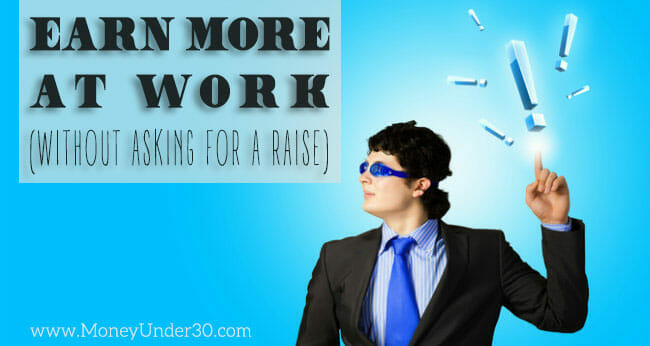 How to earn more money at work (without asking for a raise).